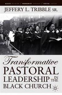 Transformative Pastoral Leadership in the Black Church
