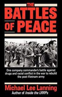 The Battles of Peace: One Company Commander's Battle Against Drugs and Racial Conflict in the War to Rebuild the Post-Vietnam Army