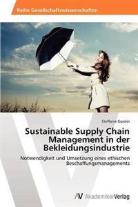 Sustainable Supply Chain Management in Der Bekleidungsindustrie