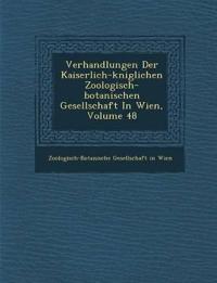 Verhandlungen Der Kaiserlich-K Niglichen Zoologisch-Botanischen Gesellschaft in Wien, Volume 48
