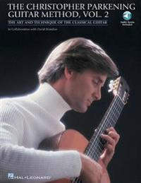The Christopher Parkening Guitar Method, Vol. 2: The Art and Technique of the Classical Guitar [With CD (Audio)]
