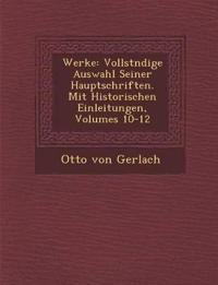 Werke: Vollst¿ndige Auswahl Seiner Hauptschriften. Mit Historischen Einleitungen, Volumes 10-12