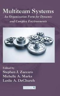 Multiteam Systems: An Organization Form for Dynamic and Complex Environments