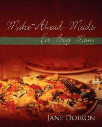 Make Ahead Meals for Busy Moms