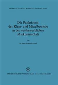 Die Funktionen der Klein- und Mittelbetriebe in der Wettbewerblichen Marktwirtschaft