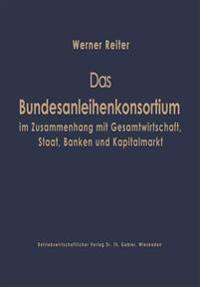Das Bundesanleihekonsortium Im Zusammenhang Mit Gesamtwirtschaft, Staat, Banken Und Kapitalmarkt