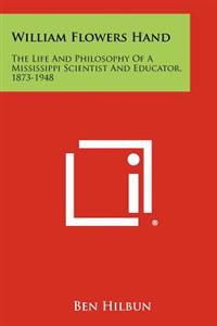 William Flowers Hand: The Life and Philosophy of a Mississippi Scientist and Educator, 1873-1948