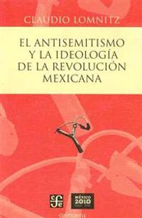 El Antisemitismo y la Ideologia de la Revolucion Mexicana = Anti-Semitism and the Ideology of the Mexican Revolution