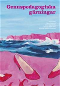 Genuspedagogiska gärningar : subversiv och affirmativ aktion