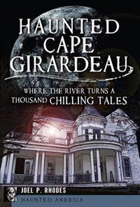 Haunted Cape Girardeau: Where the River Turns a Thousand Chilling Tales