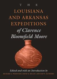 The Louisiana and Arkansas Expeditions of Clarence Bloomfield Moore