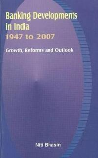 Banking Developments in India, 1947 to 2007