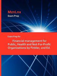 Exam Prep for Financial Management for Public, Health and Not-For-Profit Organizations by Finkler, 2nd Ed.