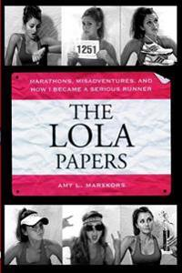 The Lola Papers: Marathons, Misadventures, and How I Became a Serious Runner