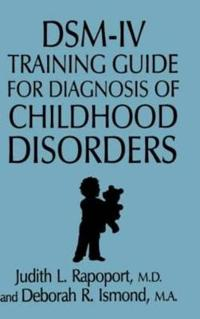 Dsm-IV Training Guide for Diagnosis of Childhood Disorders