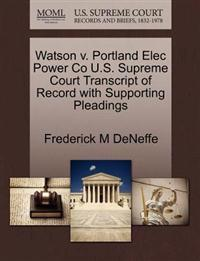 Watson V. Portland Elec Power Co U.S. Supreme Court Transcript of Record with Supporting Pleadings