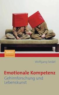 Emotionale Kompetenz: Gehirnforschung Und Lebenskunst