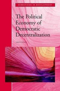 The Political Economy of Democratic Decentralization