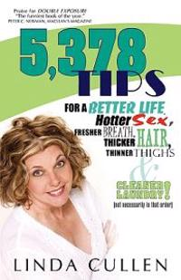 5,378 Tips for a Better Life, Hotter Sex, Fresher Breath, Thicker Hair, Thinner Thighs and Cleaner Laundry!