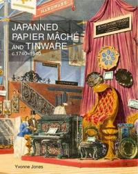 Japanned Papier Mache and Tinware c. 1740-1940