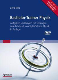 Bachelor-Trainer Physik: Aufgaben Und Fragen Mit Lösungen Zum Lehrbuch Von Tipler/Mosca Physik 6. Auflage Inclusive Interaktive DVD Zum Selbstt [With