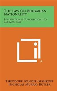 The Law on Bulgarian Nationality: International Conciliation, No. 240, May, 1928
