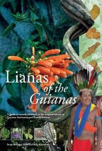 Lianas of the Guianas: Guide to the Woody Climbers in the Tropical Forests of Guyana, Suriname and French Guiana