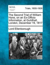 The Second Trial of William Hone, on an Ex-Officio Information, at Guildhall, London, December 19, 1817
