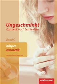 Ungeschminkt - Kosmetik nach Lernfeldern. Band C Körperkosmetik