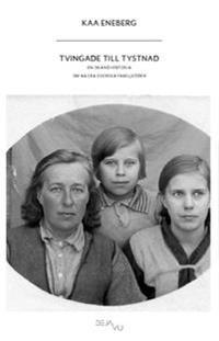Tvingade till tystnad : en okänd historia om några svenska familjeöden