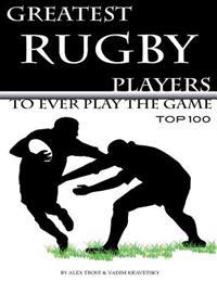 Greatest Rugby Players to Ever Play the Game: Top 100