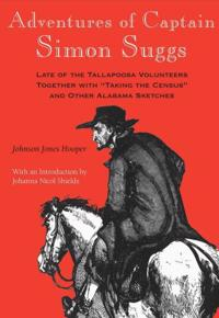 "Adventures of Captain Simon Suggs, Late of the Tallapoosa Volunteers; Together With ""Taking the Census"" and Other Alabama Sketches"
