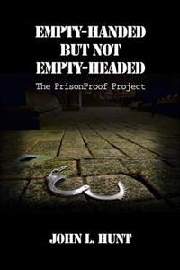 Empty-Handed But Not Empty-Headed: The Prisonproof Project