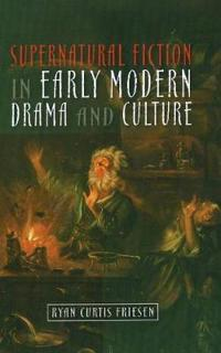 Supernatural Fiction in Early Modern Drama and Culture