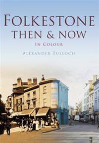 Folkestone ThenNow
