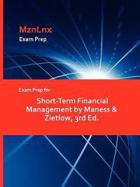 Exam Prep for Short-Term Financial Management by Maness & Zietlow, 3rd Ed.