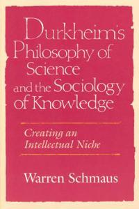 Durkheim's Philosophy of Science and the Sociology of Knowledge