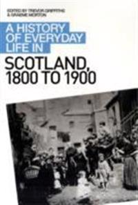 A History of Everyday Life in Scotland: 1800 to 1900