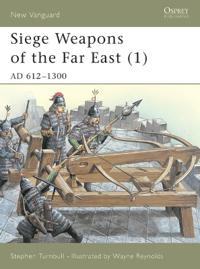 Siege Weapons of the Far East Ad 612-1300