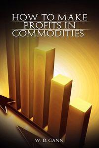 How to Make Profits in Commodities