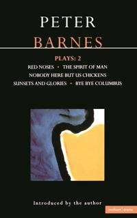 Barnes Plays: 2: Red Noses, the Spirit of Man, Nobody Here But Us Chickens, Sunsets and Glories, Bye Bye Columbus