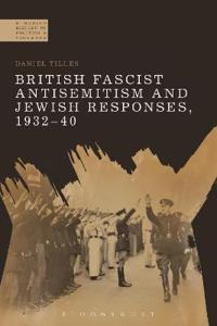 British Fascist Antisemitism and Jewish Responses, 1932-40