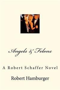 Angels & Felons: A Robert Schaffer Novel
