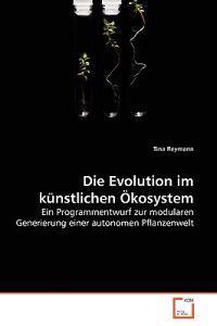 Die Evolution Im Kunstlichen Okosystem