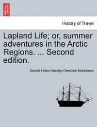 Lapland Life; Or, Summer Adventures in the Arctic Regions. ... Second Edition.