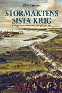 Stormaktens sista krig : Sverige och stora nordiska kriget 1700-1721