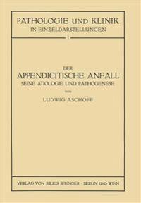 Der Appendicitische Anfall Seine Ätiologie Und Pathogenese.