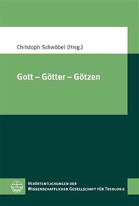 Gott - Gotter - Gotzen: XIV. Europaischer Kongress Fuer Theologie (11.-15. September 2011 in Zuerich)