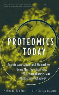 Proteomics Today: Protein Assessment and Biomarkers Using Mass Spectrometry, 2D Electrophoresis, and Microarray Technology