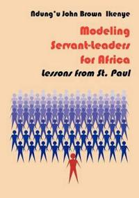 Modeling Servant-leaders for Africa